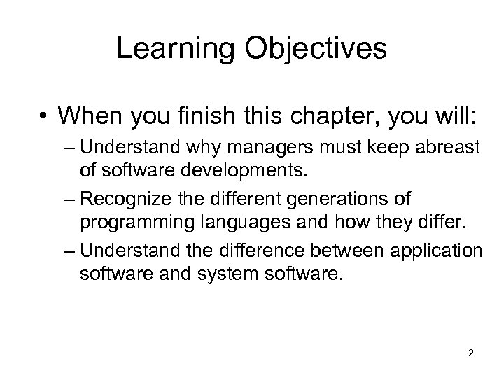 Learning Objectives • When you finish this chapter, you will: – Understand why managers
