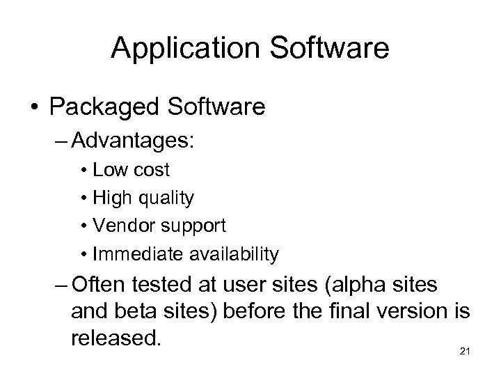 Application Software • Packaged Software – Advantages: • Low cost • High quality •