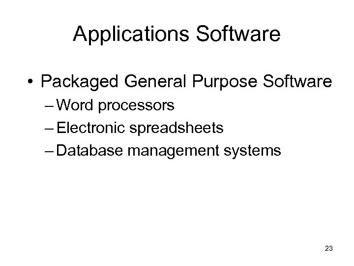 Applications Software • Packaged General Purpose Software – Word processors – Electronic spreadsheets –