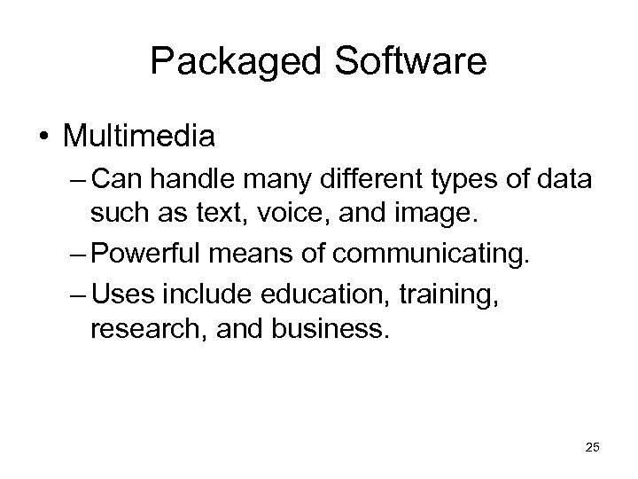 Packaged Software • Multimedia – Can handle many different types of data such as