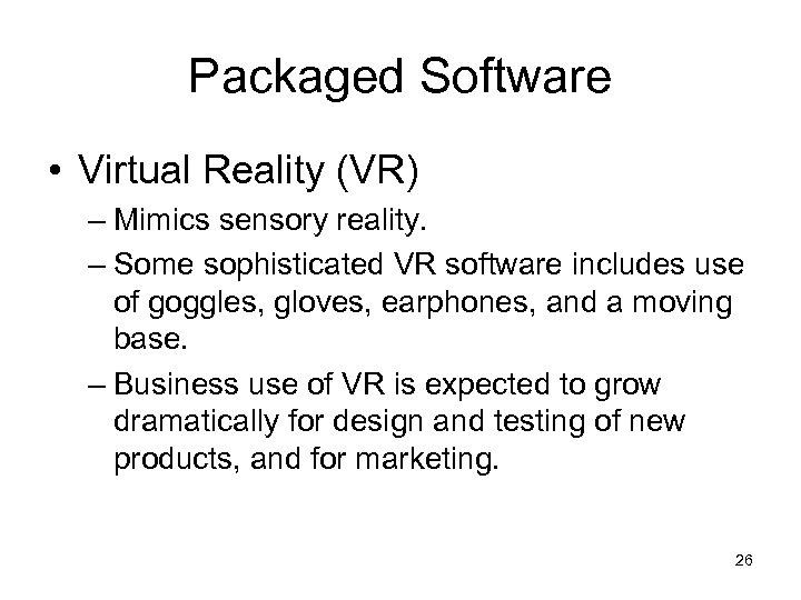 Packaged Software • Virtual Reality (VR) – Mimics sensory reality. – Some sophisticated VR