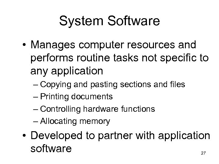 System Software • Manages computer resources and performs routine tasks not specific to any