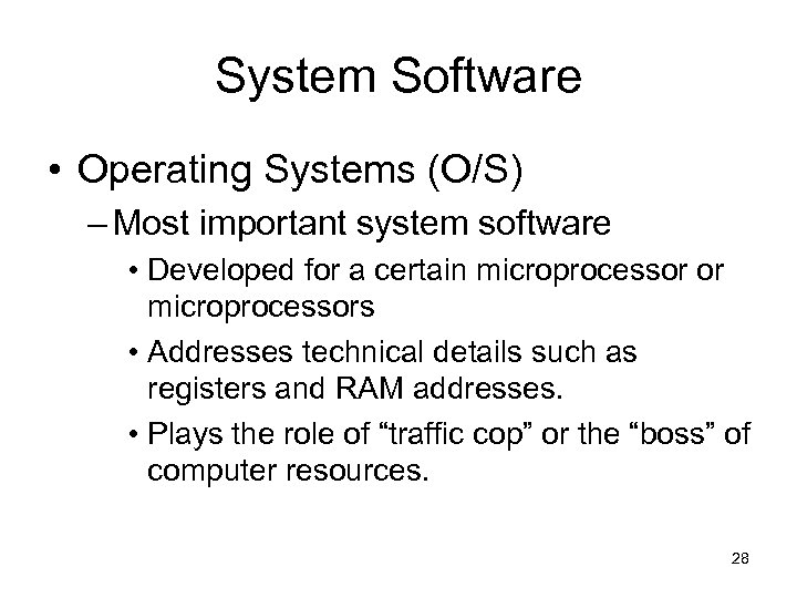 System Software • Operating Systems (O/S) – Most important system software • Developed for