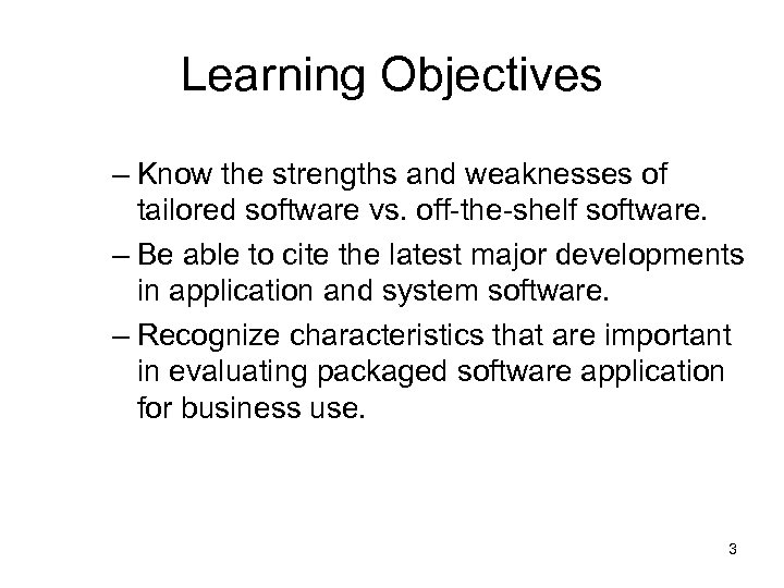 Learning Objectives – Know the strengths and weaknesses of tailored software vs. off-the-shelf software.