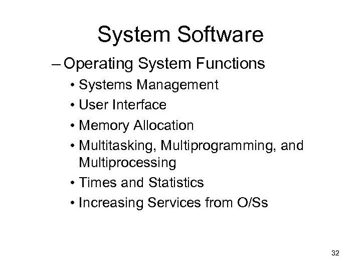 System Software – Operating System Functions • Systems Management • User Interface • Memory