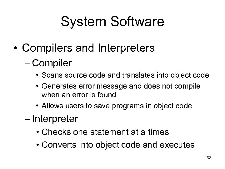 System Software • Compilers and Interpreters – Compiler • Scans source code and translates