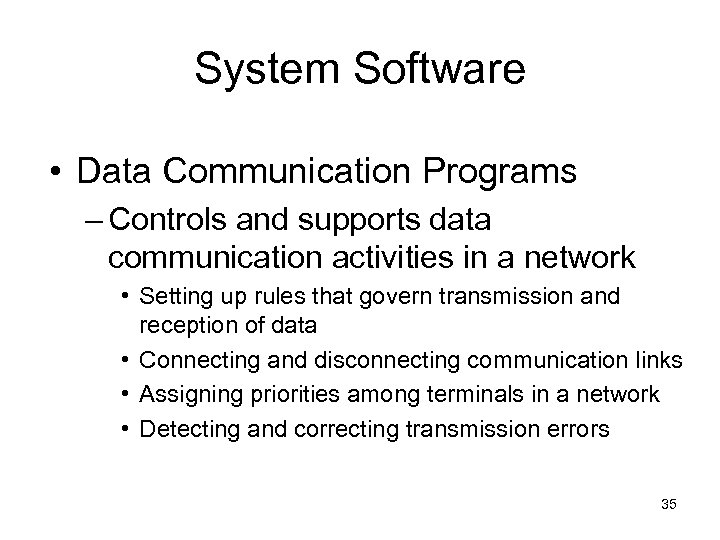 System Software • Data Communication Programs – Controls and supports data communication activities in