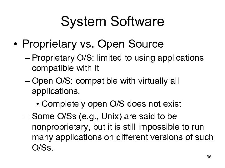 System Software • Proprietary vs. Open Source – Proprietary O/S: limited to using applications