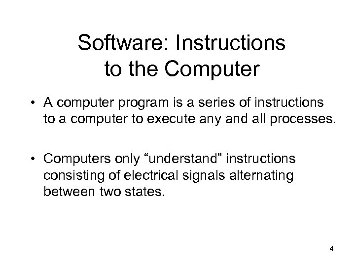 Software: Instructions to the Computer • A computer program is a series of instructions