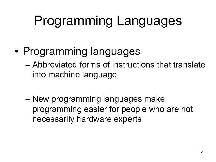 Programming Languages • Programming languages – Abbreviated forms of instructions that translate into machine