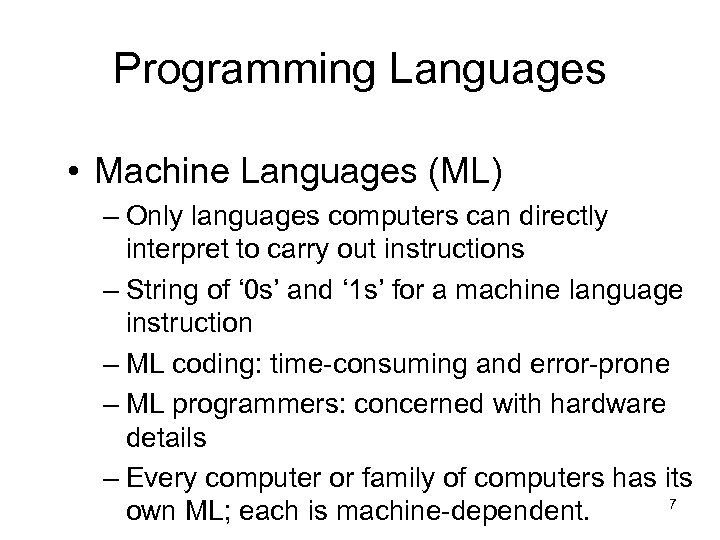 Programming Languages • Machine Languages (ML) – Only languages computers can directly interpret to