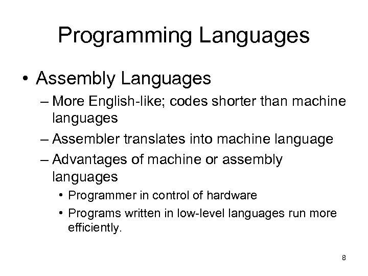 Programming Languages • Assembly Languages – More English-like; codes shorter than machine languages –
