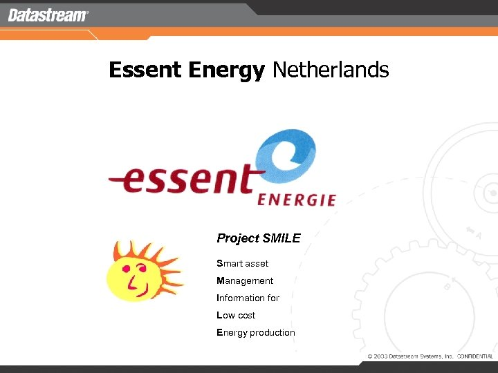 Essent Energy Netherlands Project SMILE Smart asset Management Information for Low cost Energy production