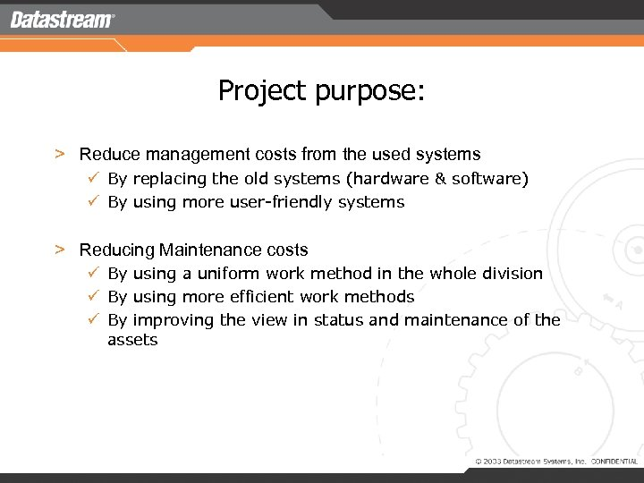 Project purpose: > Reduce management costs from the used systems ü By replacing the