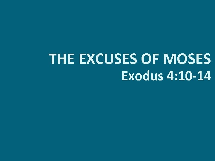 THE EXCUSES OF MOSES Exodus 4: 10 -14