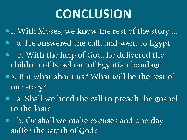 CONCLUSION 1. With Moses, we know the rest of the story … a. He