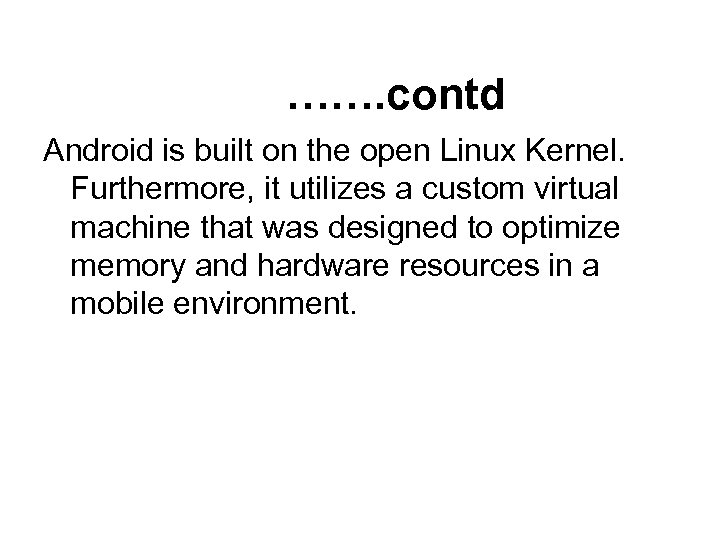 ……. contd Android is built on the open Linux Kernel. Furthermore, it utilizes a