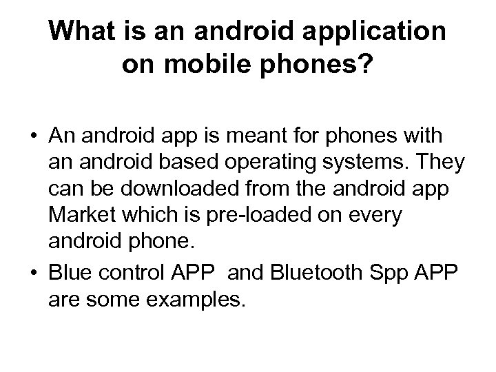 What is an android application on mobile phones? • An android app is meant