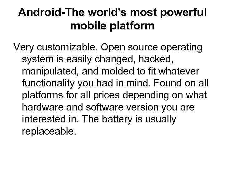 Android-The world's most powerful mobile platform Very customizable. Open source operating system is easily