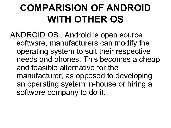 COMPARISION OF ANDROID WITH OTHER OS ANDROID OS : Android is open source software,