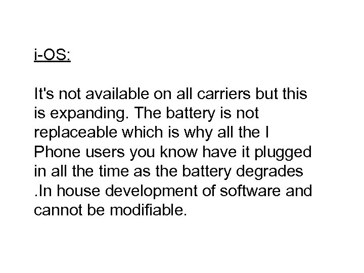 i-OS: It's not available on all carriers but this is expanding. The battery is