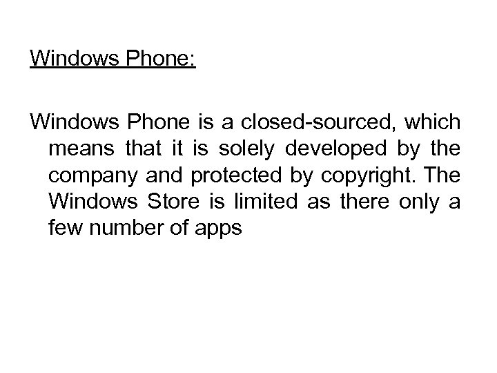 Windows Phone: Windows Phone is a closed-sourced, which means that it is solely developed
