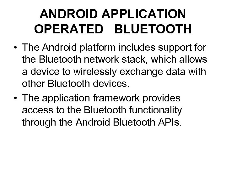 ANDROID APPLICATION OPERATED BLUETOOTH • The Android platform includes support for the Bluetooth network