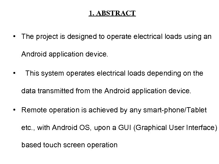 1. ABSTRACT • The project is designed to operate electrical loads using an Android
