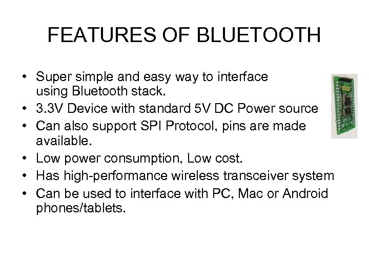 FEATURES OF BLUETOOTH • Super simple and easy way to interface using Bluetooth stack.