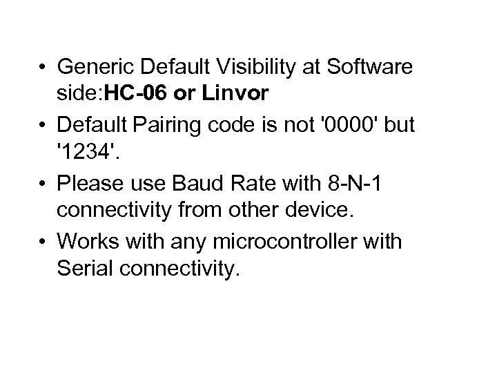 • Generic Default Visibility at Software side: HC-06 or Linvor • Default Pairing
