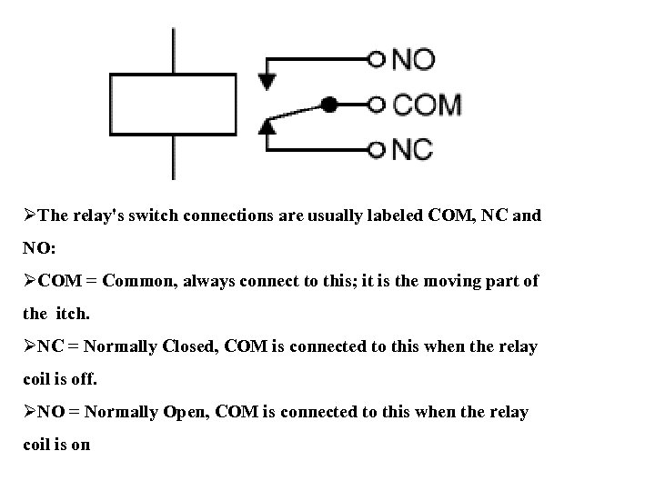 ØThe relay's switch connections are usually labeled COM, NC and NO: ØCOM = Common,