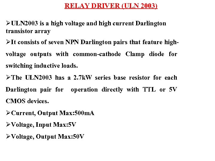 RELAY DRIVER (ULN 2003) ØULN 2003 is a high voltage and high current Darlington