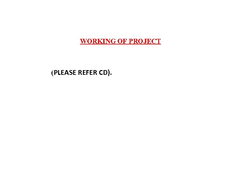 WORKING OF PROJECT (PLEASE REFER CD).