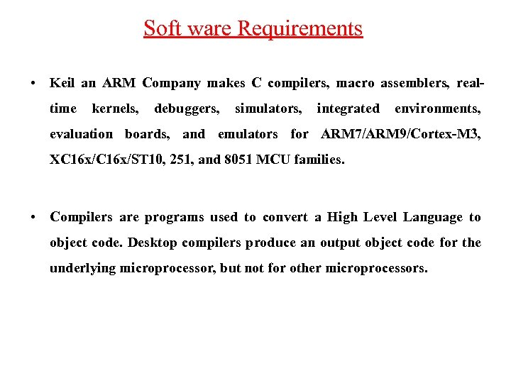 Soft ware Requirements • Keil an ARM Company makes C compilers, macro assemblers, realtime