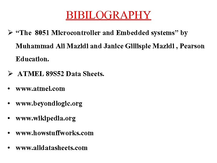 "BIBILOGRAPHY Ø ""The 8051 Microcontroller and Embedded systems"" by Muhammad Ali Mazidi and Janice"
