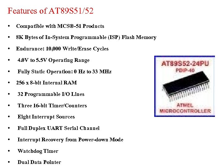 Features of AT 89 S 51/52 • Compatible with MCS®-51 Products • 8 K