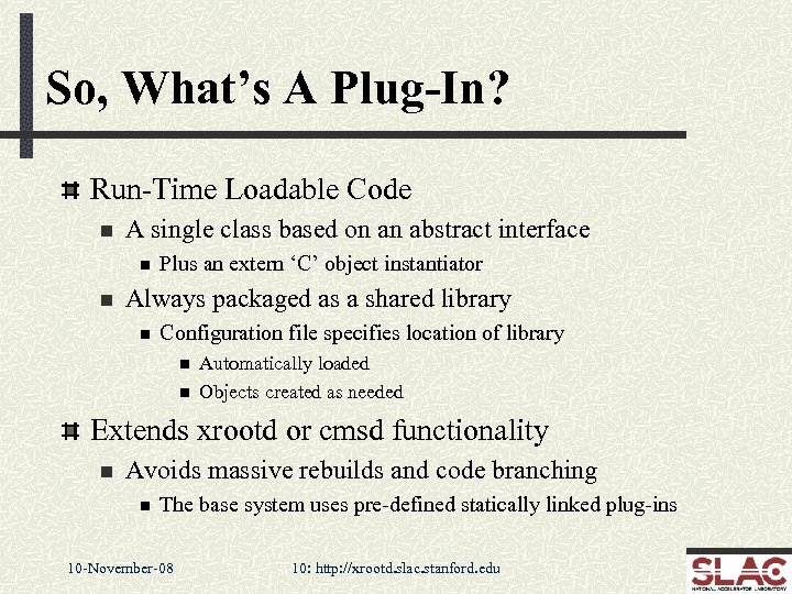 So, What's A Plug-In? Run-Time Loadable Code n A single class based on an