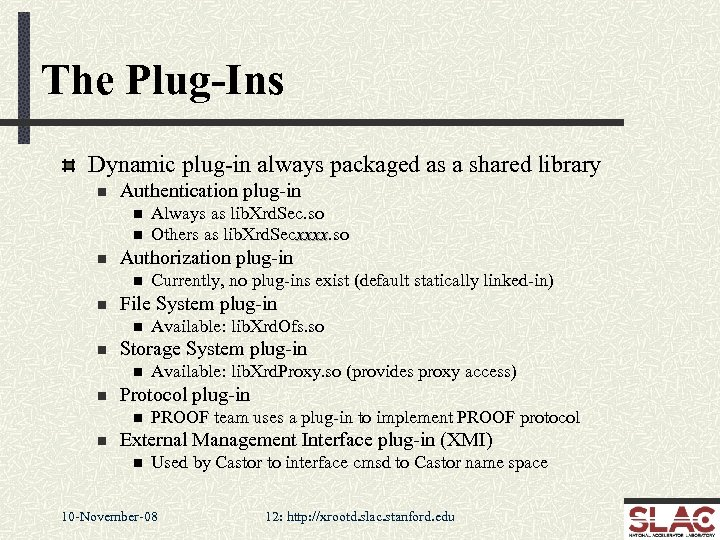The Plug-Ins Dynamic plug-in always packaged as a shared library n Authentication plug-in n