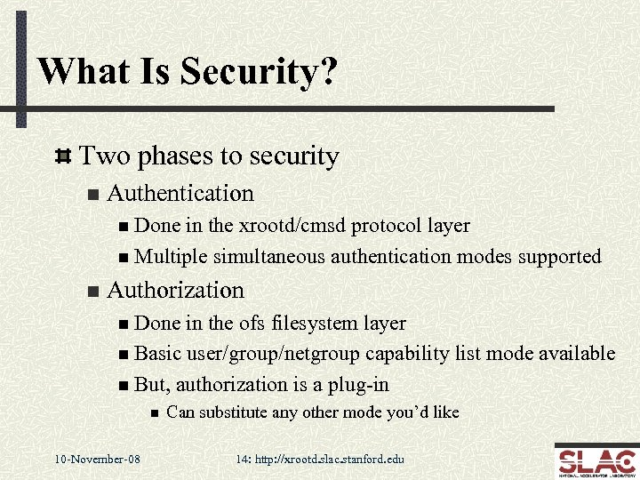 What Is Security? Two phases to security n Authentication n Done in the xrootd/cmsd