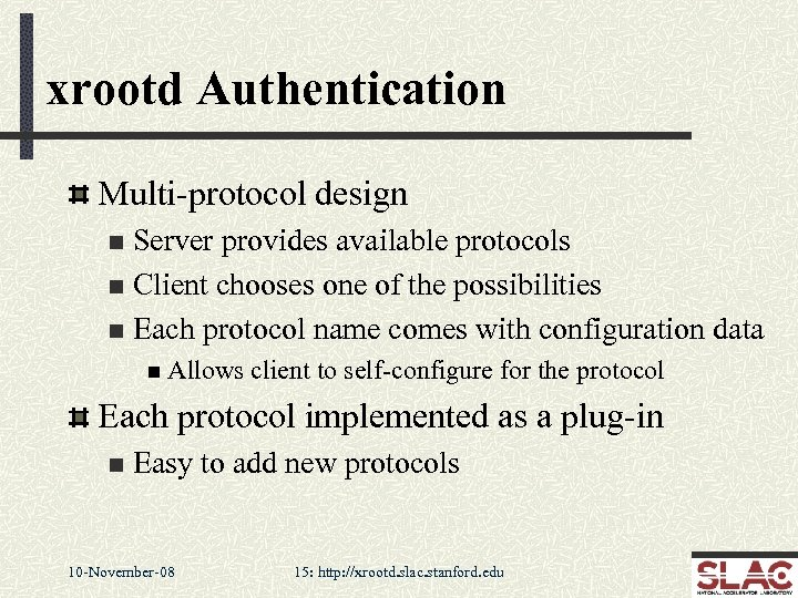 xrootd Authentication Multi-protocol design Server provides available protocols n Client chooses one of the