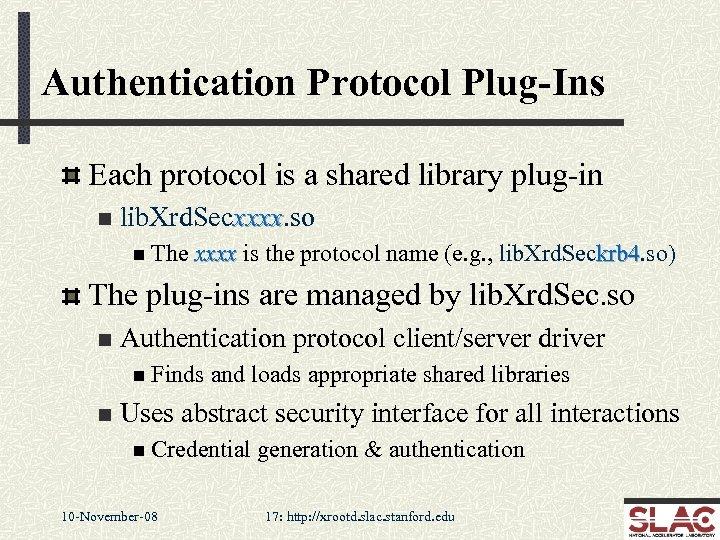 Authentication Protocol Plug-Ins Each protocol is a shared library plug-in n lib. Xrd. Secxxxx.