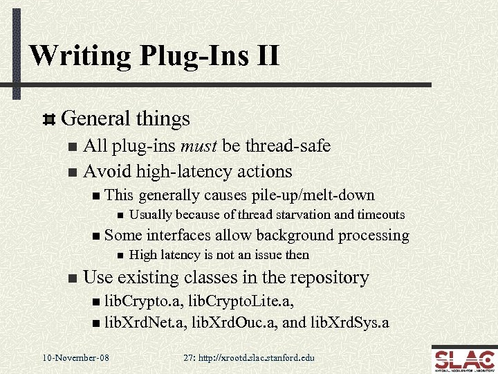 Writing Plug-Ins II General things All plug-ins must be thread-safe n Avoid high-latency actions