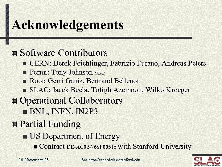 Acknowledgements Software Contributors n n CERN: Derek Feichtinger, Fabrizio Furano, Andreas Peters Fermi: Tony