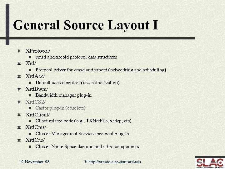 General Source Layout I XProtocol/ n cmsd and xrootd protocol data structures Xrd/ n