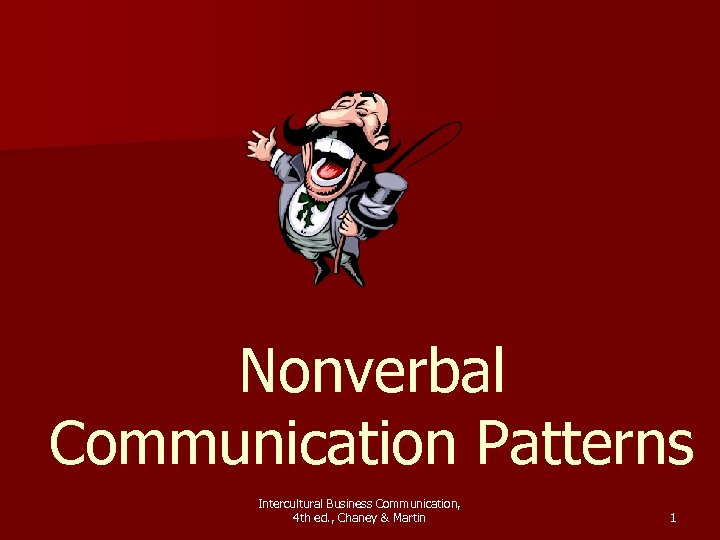 Nonverbal Communication Patterns Intercultural Business Communication, 4 th ed. , Chaney & Martin 1