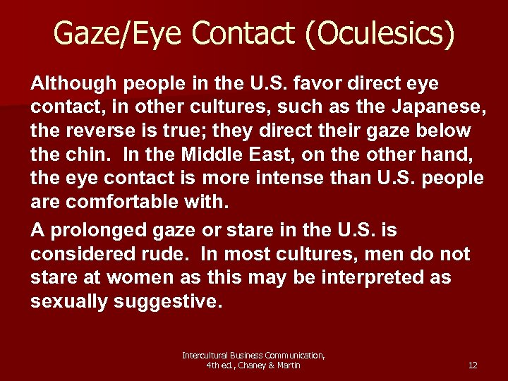 Gaze/Eye Contact (Oculesics) Although people in the U. S. favor direct eye contact, in