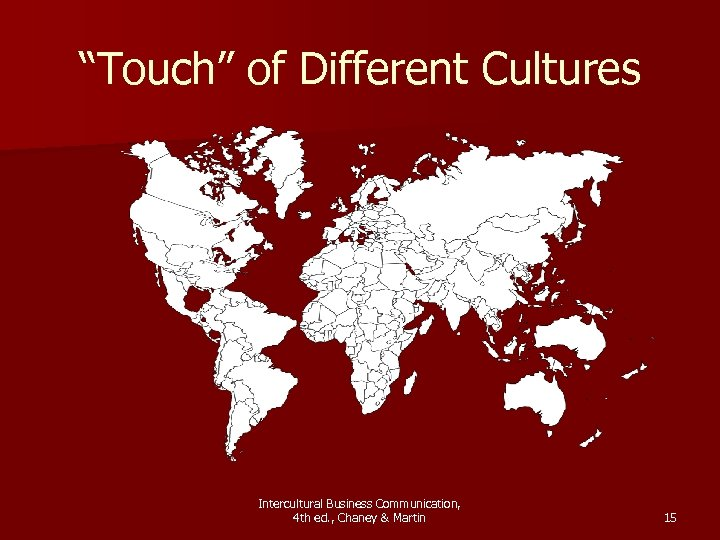 """Touch"" of Different Cultures Intercultural Business Communication, 4 th ed. , Chaney & Martin"