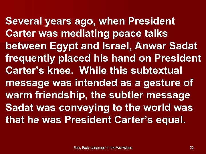 Several years ago, when President Carter was mediating peace talks between Egypt and Israel,