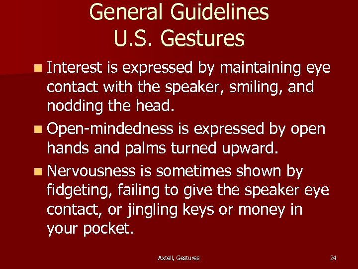 General Guidelines U. S. Gestures n Interest is expressed by maintaining eye contact with