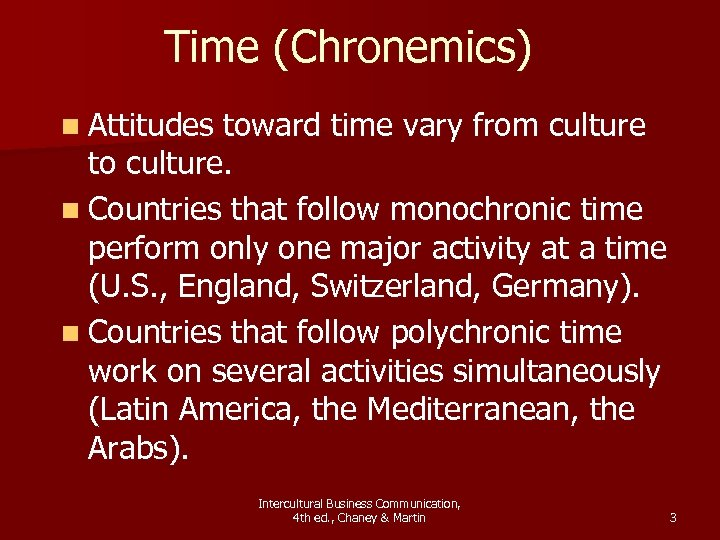 Time (Chronemics) n Attitudes toward time vary from culture to culture. n Countries that